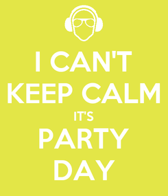 Poster: I CAN'T KEEP CALM IT'S PARTY DAY