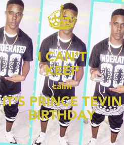 Poster: I CAN'T KEEP calm IT'S PRINCE TEVIN BIRTHDAY