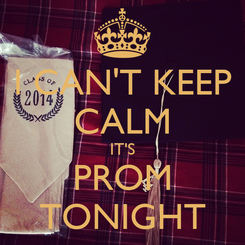 Poster: I CAN'T KEEP CALM IT'S PROM TONIGHT