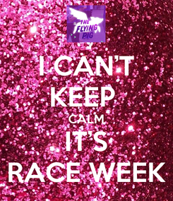 Poster: I CAN'T KEEP  CALM IT'S RACE WEEK