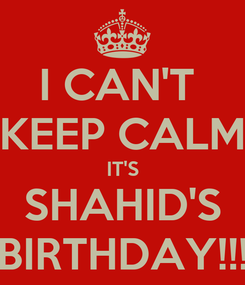 Poster: I CAN'T  KEEP CALM IT'S SHAHID'S BIRTHDAY!!!