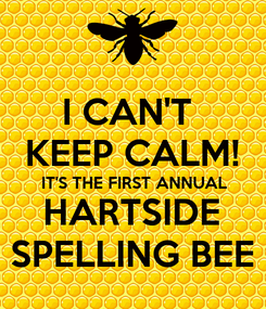 Poster: I CAN'T  KEEP CALM! IT'S THE FIRST ANNUAL HARTSIDE SPELLING BEE