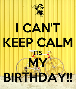 Poster: I CAN'T KEEP CALM ITS MY BIRTHDAY!!