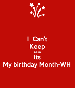 Poster: I  Can't Keep Calm Its My birthday Month-WH