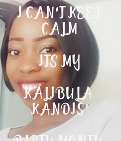 Poster: I CAN'T KEEP CALM  ITS MY  KALIBULA  KANDIS'  BIRTH MONTH