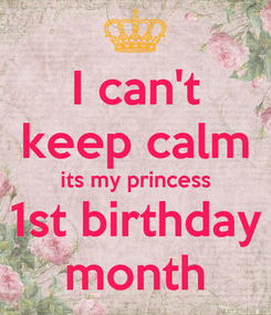 Poster: I can't keep calm its my princess 1st birthday month