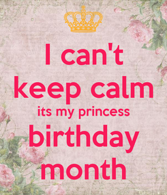 Poster: I can't keep calm its my princess birthday month