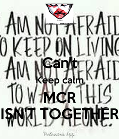 Poster: I  Can't Keep calm MCR ISN'T TOGETHER