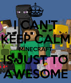Poster: I CAN'T KEEP CALM MINECRAFT IS JUST TO AWESOME