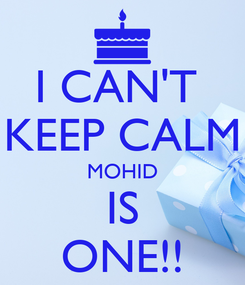 Poster: I CAN'T  KEEP CALM MOHID IS ONE!!