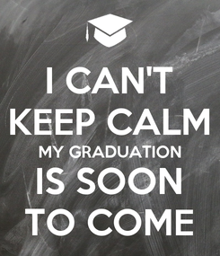 Poster: I CAN'T KEEP CALM MY GRADUATION IS SOON TO COME