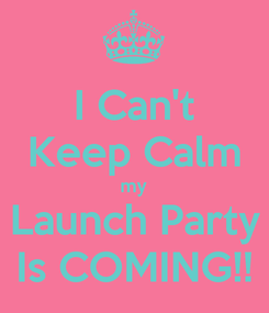 Poster: I Can't Keep Calm my Launch Party Is COMING!!