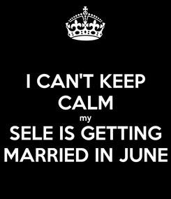 Poster: I CAN'T KEEP CALM my SELE IS GETTING MARRIED IN JUNE