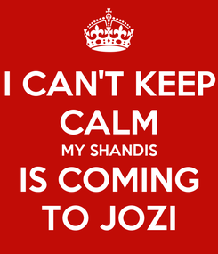 Poster: I CAN'T KEEP CALM MY SHANDIS IS COMING TO JOZI