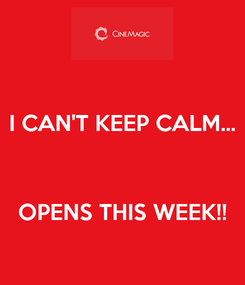 Poster: I CAN'T KEEP CALM...    OPENS THIS WEEK!!