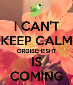 Poster: I CAN'T KEEP CALM ORDIBEHESHT IS COMING
