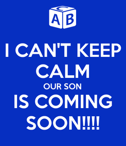 Poster: I CAN'T KEEP CALM OUR SON IS COMING SOON!!!!
