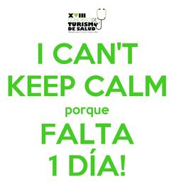 Poster: I CAN'T KEEP CALM porque FALTA 1 DÍA!
