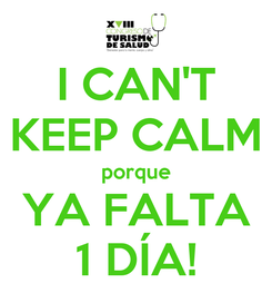 Poster: I CAN'T KEEP CALM porque YA FALTA 1 DÍA!