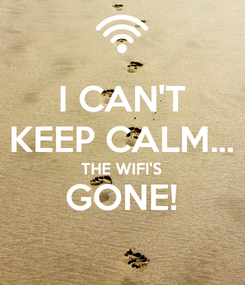 Poster: I CAN'T KEEP CALM... THE WIFI'S GONE!