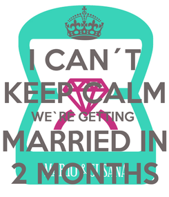 Poster: I CAN´T KEEP CALM WE`RE GETTING  MARRIED IN 2 MONTHS