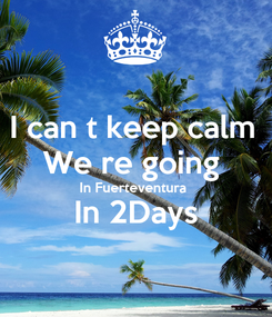 Poster: I can t keep calm  We re going  In Fuerteventura  In 2Days