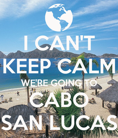 Poster: I CAN'T KEEP CALM WE'RE GOING TO CABO SAN LUCAS
