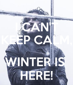 Poster: I CAN'T KEEP CALM,  WINTER IS  HERE!