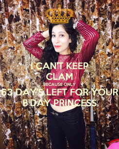 Poster: I CAN'T KEEP CLAM BECAUSE ONLY 63 DAY'S LEFT FOR YOUR B'DAY PRINCESS