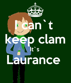 Poster: I can`t  keep clam It`s  Laurance