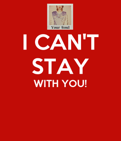 Poster: I CAN'T STAY WITH YOU!