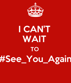 Poster: I CAN'T  WAIT  TO  #See_You_Again