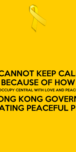 Poster: I CANNOT KEEP CALM BECAUSE OF HOW (OCCUPY CENTRAL WITH LOVE AND PEACE) THE HONG KONG GOVERNMENT IS TREATING PEACEFUL PEOPLE