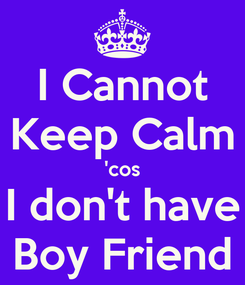 Poster: I Cannot Keep Calm 'cos I don't have Boy Friend