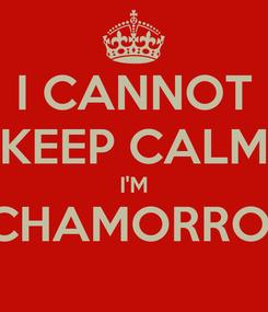 Poster: I CANNOT KEEP CALM I'M CHAMORRO