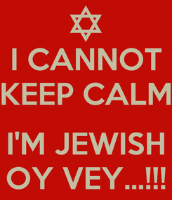 Poster: I CANNOT KEEP CALM  I'M JEWISH OY VEY...!!!