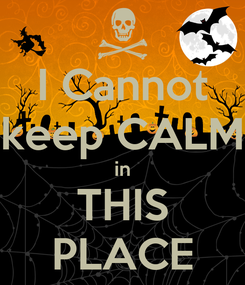 Poster: I Cannot keep CALM in THIS PLACE