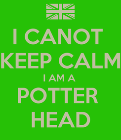 Poster: I CANOT  KEEP CALM I AM A  POTTER  HEAD