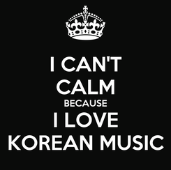 Poster: I CAN'T CALM BECAUSE I LOVE KOREAN MUSIC