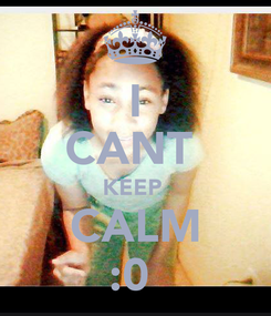 Poster: I CANT  KEEP  CALM :0