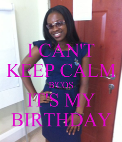 Poster: I CAN'T KEEP CALM B'COS IT'S MY BIRTHDAY