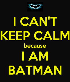 Poster: I CAN'T KEEP CALM because I AM BATMAN