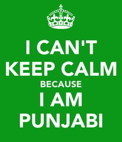 Poster: I CAN'T KEEP CALM BECAUSE I AM PUNJABI
