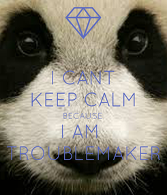 Poster: I CANT KEEP CALM BECAUSE I AM  TROUBLEMAKER