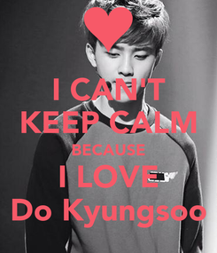 Poster: I CAN'T KEEP CALM BECAUSE I LOVE Do Kyungsoo