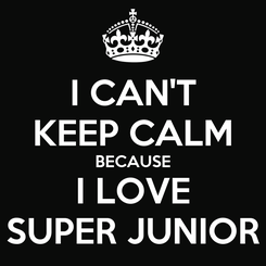 Poster: I CAN'T KEEP CALM BECAUSE I LOVE SUPER JUNIOR