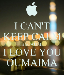 Poster: I CAN'T KEEP CALM BECAUSE I LOVE YOU OUMAIMA