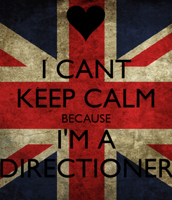 Poster: I CANT KEEP CALM BECAUSE I'M A DIRECTIONER