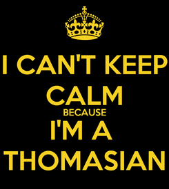 Poster: I CAN'T KEEP CALM BECAUSE I'M A  THOMASIAN