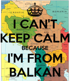 Poster: I CAN'T KEEP CALM BECAUSE I'M FROM BALKAN